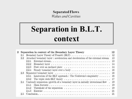Separation in B.L.T. context Separated Flows Wakes and Cavities.