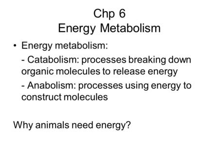 Chp 6 Energy Metabolism Energy metabolism: - Catabolism: processes breaking down organic molecules to release energy - Anabolism: processes using energy.