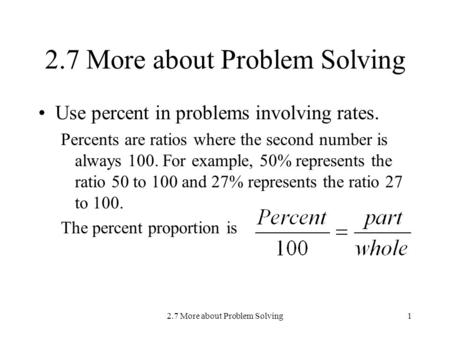 2.7 More about Problem Solving1 Use percent in problems involving rates. Percents are ratios where the second number is always 100. For example, 50% represents.
