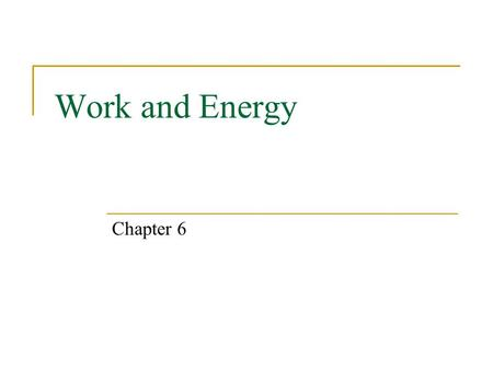 Work and Energy Chapter 6. Expectations After Chapter 6, students will:  understand and apply the definition of work.  solve problems involving kinetic.