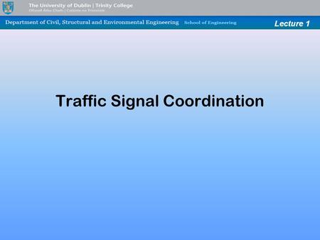 Lecture 1 Traffic Signal Coordination. Lecture 1 Why? When the traffic signals are placed close enough, it is often seen that the cars waiting in a queue.