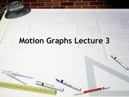 Motion Graphs Lecture 3.