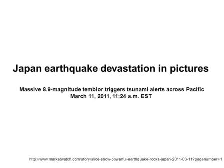 Japan earthquake devastation in pictures Massive 8.9-magnitude temblor triggers tsunami alerts across Pacific March 11, 2011, 11:24 a.m. EST