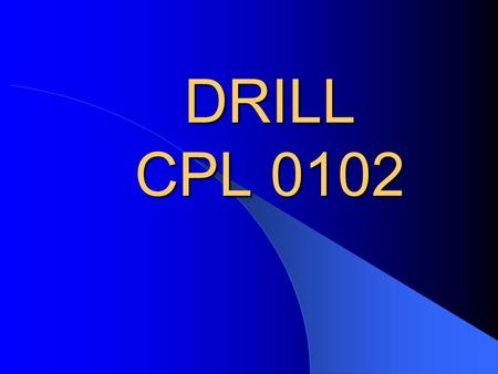 DRILL CPL 0102 MARINE NCO SWORD MANUAL PURPOSE OF CLOSE ORDER DRILL * MOVE THE UNIT FROM ONE PLACE TO ANOTHER. * PROVIDE SIMPLE FORMATIONS FROM WHICH.