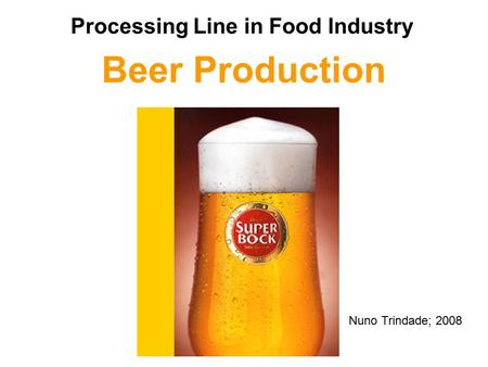 Beer Production Processing Line in Food Industry Nuno Trindade; 2008.