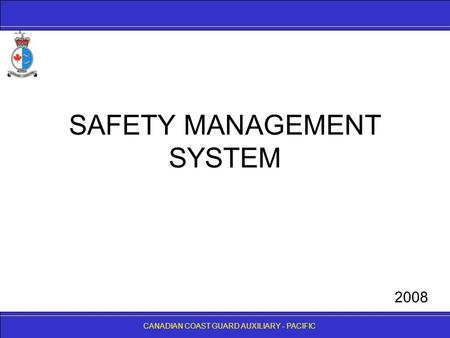 CANADIAN COAST GUARD AUXILIARY - PACIFIC SAFETY MANAGEMENT SYSTEM CANADIAN COAST GUARD AUXILIARY - PACIFIC 2008.