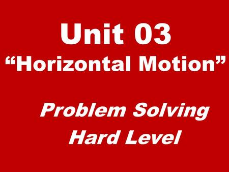 "Unit 03 ""Horizontal Motion"" Problem Solving Hard Level."