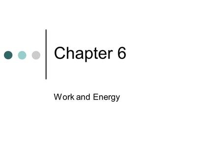 Chapter 6 Work and Energy. Learning Objectives Work, energy, power Work and the work-energy theorem Students should understand the definition of work,