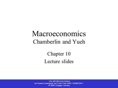 Use with Macroeconomics by Graeme Chamberlin and Linda Yueh ISBN 1-84480-042-1 © 2006 Cengage Learning Macroeconomics Chamberlin and Yueh Chapter 10 Lecture.