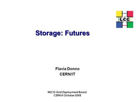 Storage: Futures Flavia Donno CERN/IT WLCG Grid Deployment Board, CERN 8 October 2008.