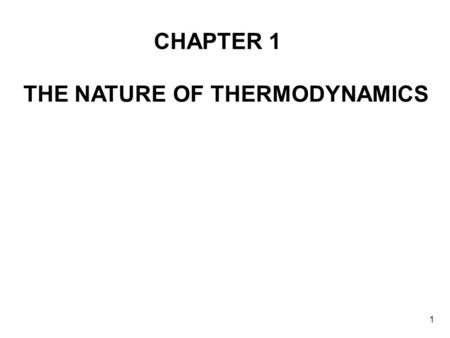 1 THE NATURE OF THERMODYNAMICS CHAPTER 1. 2 Introduction to thermodynamics: It is probably fair to say that thermodynamics tells us something about everything,