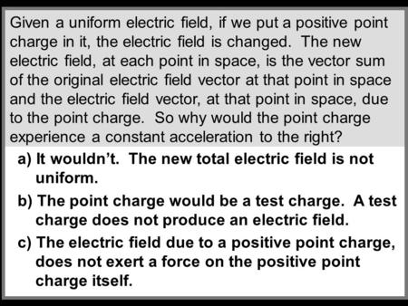 Given a uniform electric field, if we put a positive point charge in it, the electric field is changed. The new electric field, at each point in space,