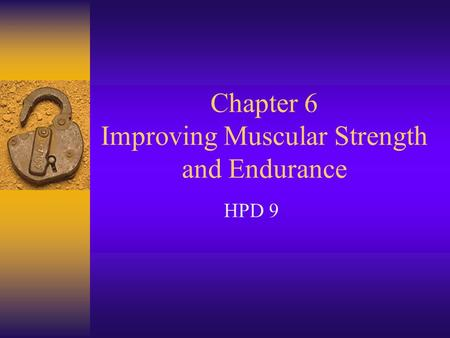 Chapter 6 Improving Muscular Strength and Endurance HPD 9.