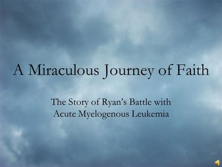 A Miraculous Journey of Faith The Story of Ryan's Battle with Acute Myelogenous Leukemia.