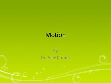 Motion By Dr. Ajay Kumar. Concept In physics, motion is a change in position of an object with respect to time.physicsposition Change in action is the.