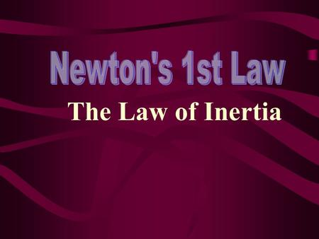 The Law of Inertia. Objects at rest remain at rest unless acted upon by an outside force. Objects in motion will remain in motion unless acted upon by.
