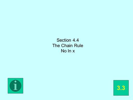 Section 4.4 The Chain Rule No ln x 3.3. Easiest explained using examples.