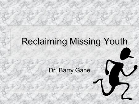 Reclaiming Missing Youth Dr. Barry Gane. Why are you here?