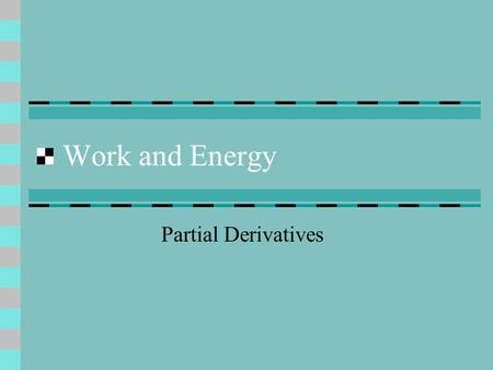 Work and Energy Partial Derivatives. Work The force can be three dimensional.