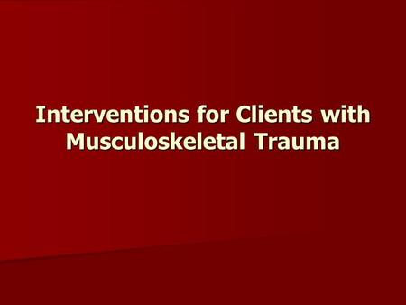 Interventions for Clients with Musculoskeletal Trauma