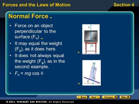 Forces and the Laws of MotionSection 4 Normal Force Force on an object perpendicular to the surface (F n ) It may equal the weight (F g ), as it does here.