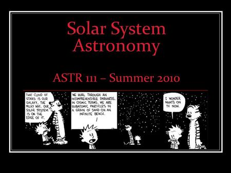 Solar System Astronomy ASTR 111 – Summer 2010. Welcome to Astronomy Professor Jack Brockway Reed 121 250-6941