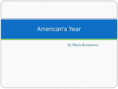 By Maria Komarova American's Year. Contents: American's travelling in different parts of the year: Favorite seaside; Europe vacation, winter vacation;