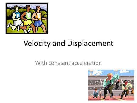 Velocity and Displacement