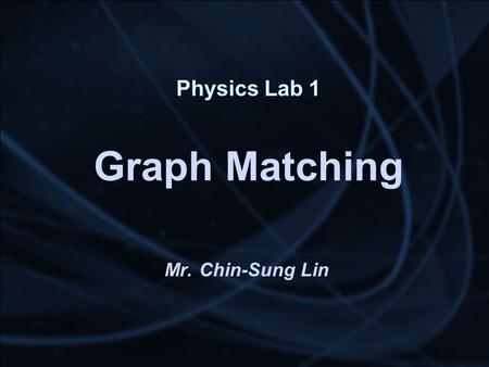 Physics Lab 1 Graph Matching Mr. Chin-Sung Lin. Kinematics.