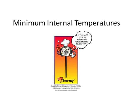 Minimum Internal Temperatures. Procedure The food thermometer should be placed in the thickest part of the food and should not be touching bone, fat,