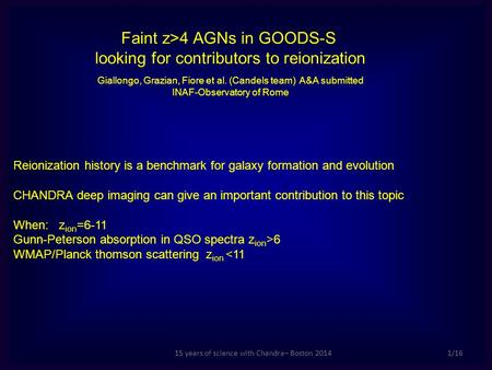 15 years of science with Chandra– Boston 20141/16 Faint z>4 AGNs in GOODS-S looking for contributors to reionization Giallongo, Grazian, Fiore et al. (Candels.