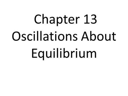 Chapter 13 Oscillations About Equilibrium. FOCUSED LEARNING TARGET GIVEN VIBRATIONS AND OSCILLATIONS CAUSED BY SPRING AND PENDULUM, I WILL BE ABLE TO.
