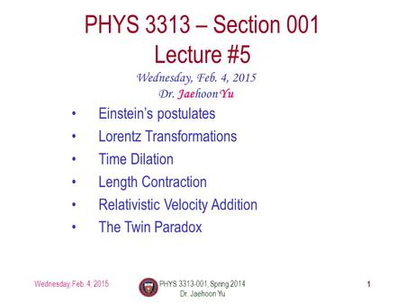 Wednesday, Feb. 4, 2015PHYS 3313-001, Spring 2014 Dr. Jaehoon Yu 1 PHYS 3313 – Section 001 Lecture #5 Wednesday, Feb. 4, 2015 Dr. Jaehoon Yu Einstein's.