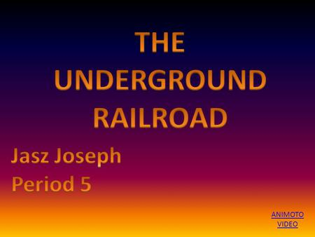 ANIMOTO VIDEO. The Underground Railroad is a network of people who arranged transportation and hiding places for African American slaves who wanted to.