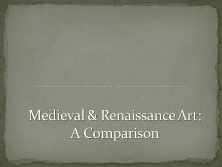 Medieval 1. No expressions on faces 2. Stiff and unrealistic poses Renaissance 1. Faces are filled with emotion and expression 2. Human poses are lifelike.