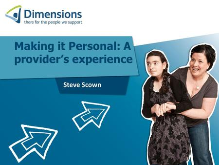 Making it Personal: A provider's experience Steve Scown.