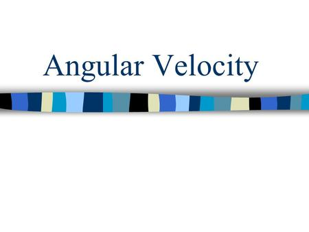Angular Velocity. Rotational Motion When all points in a body move in circles Can be described in terms of angular velocity and angular acceleration θ.