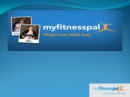 By Derezar Mehta. A preview to MyFitnessPal MyFitnessPal is a diet and fitness community built with one purpose in mind: providing you with the tools.