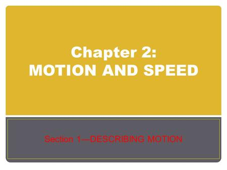 Chapter 2: MOTION AND SPEED Section 1—DESCRIBING MOTION.