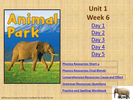 HOME Unit 1 Week 6 Phonics Resources: Short u Phonics Resources: Final Blends Comprehension Resources: Cause and Effect Grammar Resources: Questions Practice.