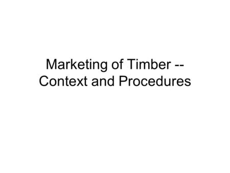 Marketing of Timber -- Context and Procedures. Components of Hardwood Market.