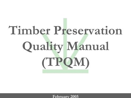 Timber Preservation Quality Manual (TPQM) February 2005.
