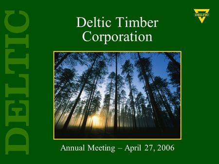 Deltic Timber Corporation Annual Meeting – April 27, 2006.