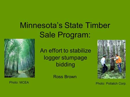 Minnesota's State Timber Sale Program: An effort to stabilize logger stumpage bidding Photo: Potlatch Corp. Photo: MCEA Ross Brown.