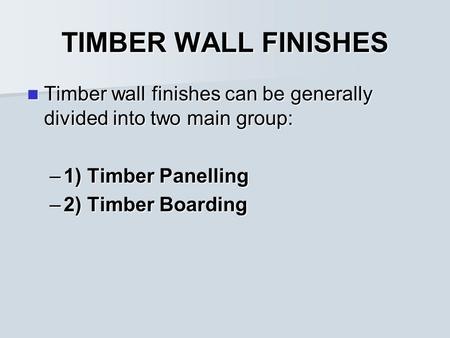TIMBER WALL FINISHES Timber wall finishes can be generally divided into two main group: Timber wall finishes can be generally divided into two main group: