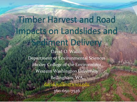 David O. Wallin Department of Environmental Sciences Huxley College of the Environment Western Washington University Bellingham, WA