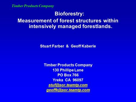 Timber Products Company Bioforestry: Measurement of forest structures within intensively managed forestlands. Stuart Farber & Geoff Kaberle Timber Products.
