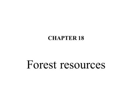 CHAPTER 18 Forest resources. Learning objectives Understand the various functions provided by forest and other woodland resources. Describe recent historical.