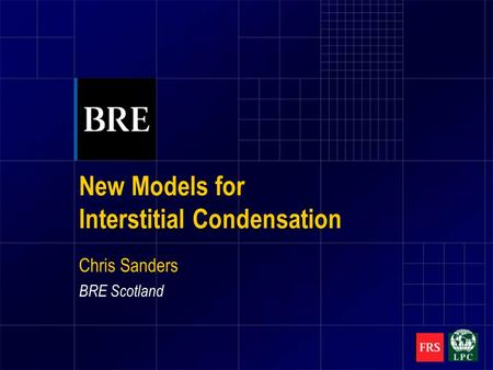 New Models for Interstitial Condensation Chris Sanders BRE Scotland.