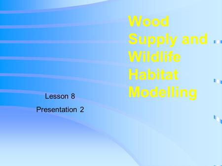 Wood Supply and Wildlife Habitat Modelling Lesson 8 Presentation 2.